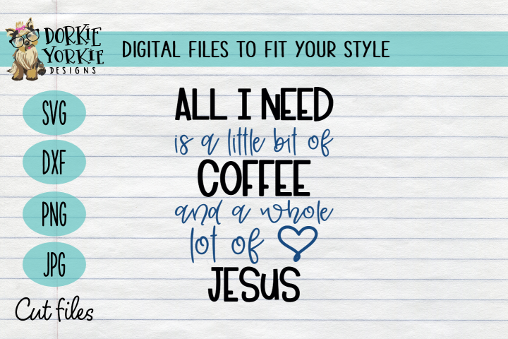All I need little coffee & whole lot of Jesus, SVG