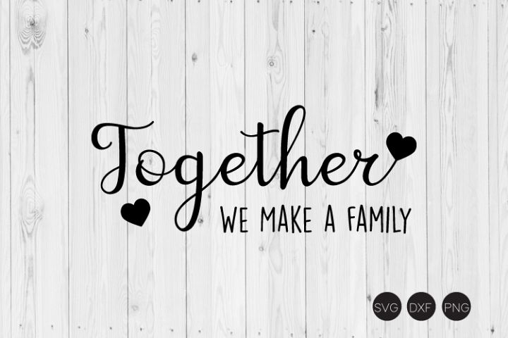 Together We Make A Family SVG,Family SVG , DXF, PNG Cut File