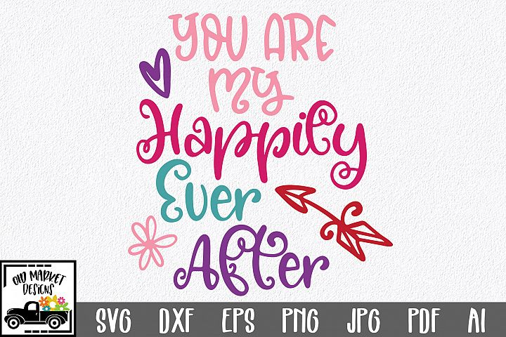 You are My Happily Ever After SVG Cut File - Valentine DXF