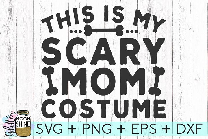 This Is My Scary Mom Costume SVG DXF PNG EPS Cutting Files