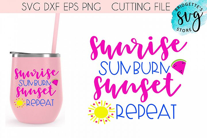 Sunrise Sunburn Sunset Repeat Summer SVG Cutting File