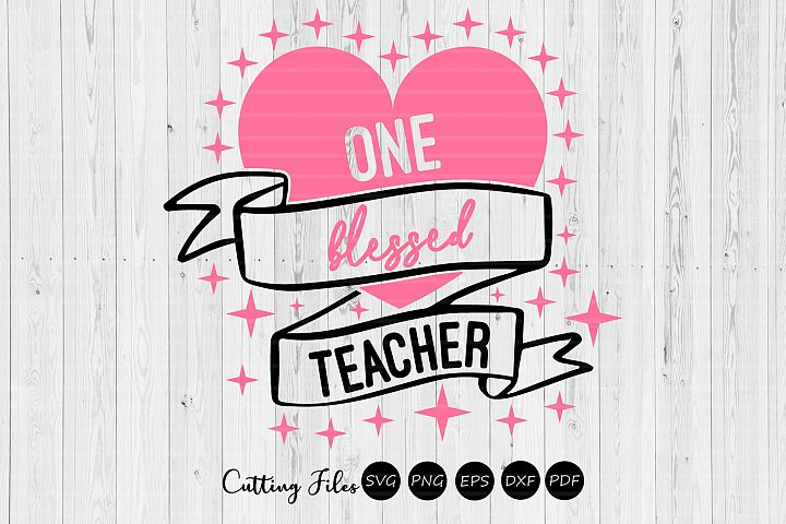One Blessed Teacher | SVG Cut file | Cameo Cricut Silhouette