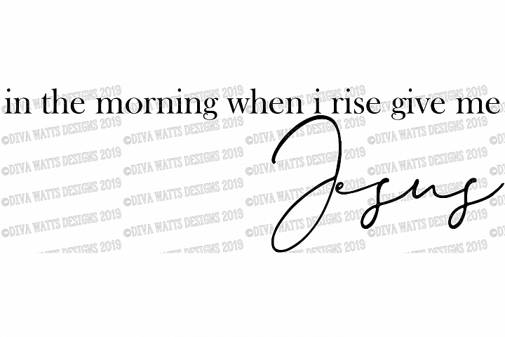 In The Morning When I Rise Give Me Jesus Farmhouse Cut File