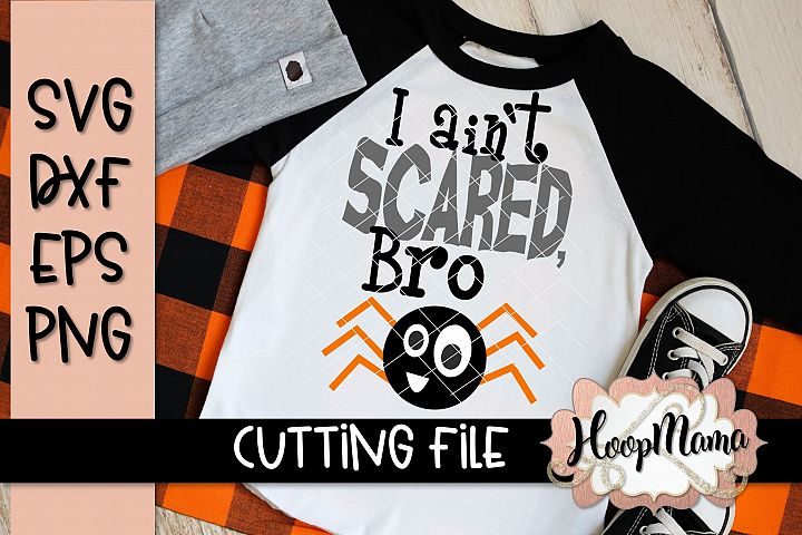 I Aint Scared Bro - Halloween SVG Cutting File