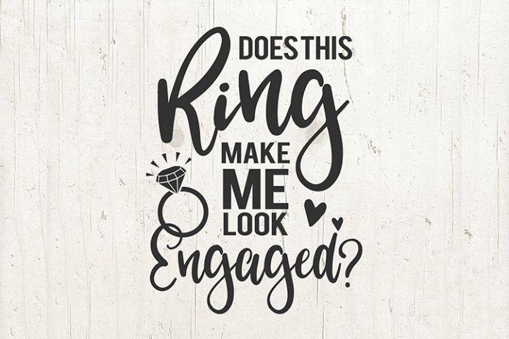 Does This Ring Make Me Look Engaged Svg Bride Svg Engagement