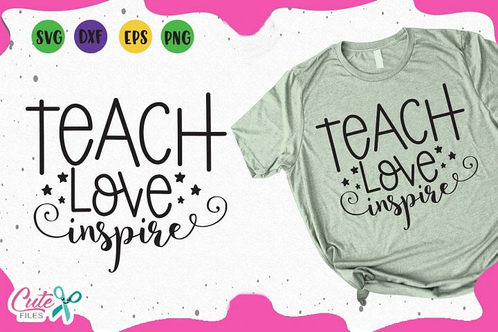 Teach love inspire svg, back to school svg cut files