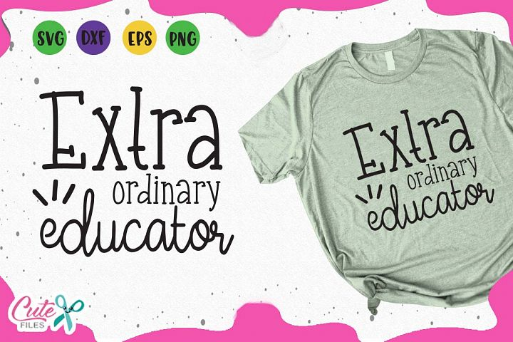 Extraordinary educator svg, back to school svg cut files