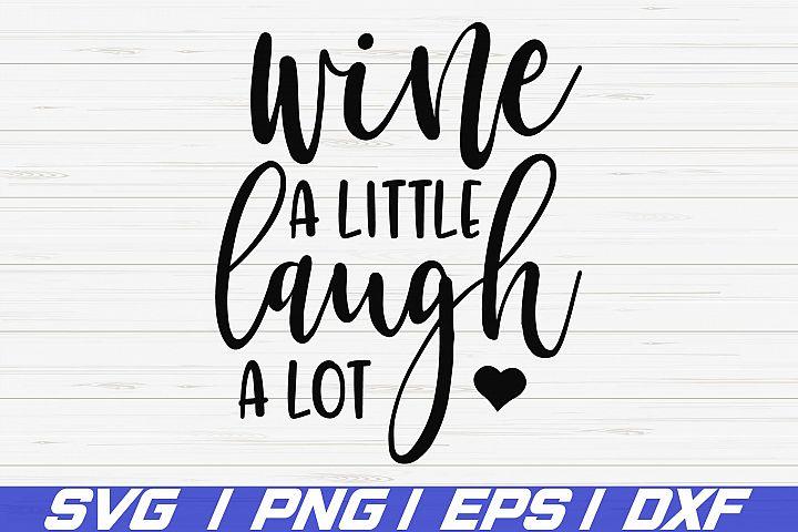 Wine A Little Laugh A Lot SVG / Cut File / Cricut / Clip art