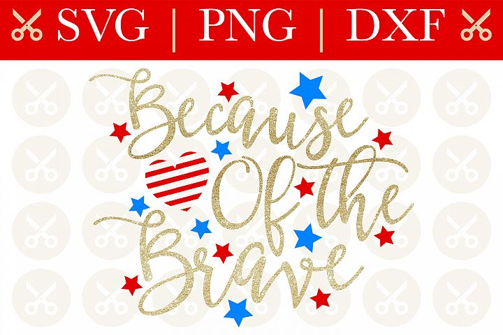 4th Of July Svg Because Of The Brave Svg Patriotic Svg