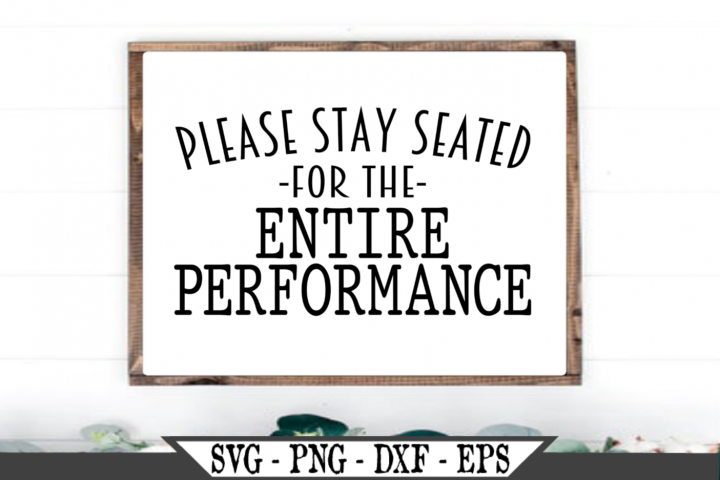 Please Stay Seated For The Entire Performance SVG