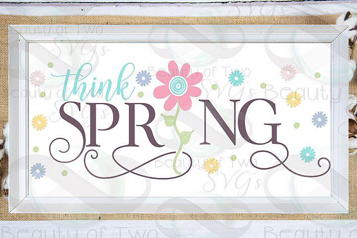 Think Spring Flowers Farmhouse svg, Spring sign svg, flowers