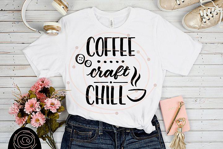 Coffee Craft Chill - Crafting Sewing SVG, Coffee Mug SVG example 1