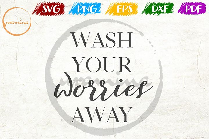 Wash Your Worries Away Bathroom SVG PDF PNG