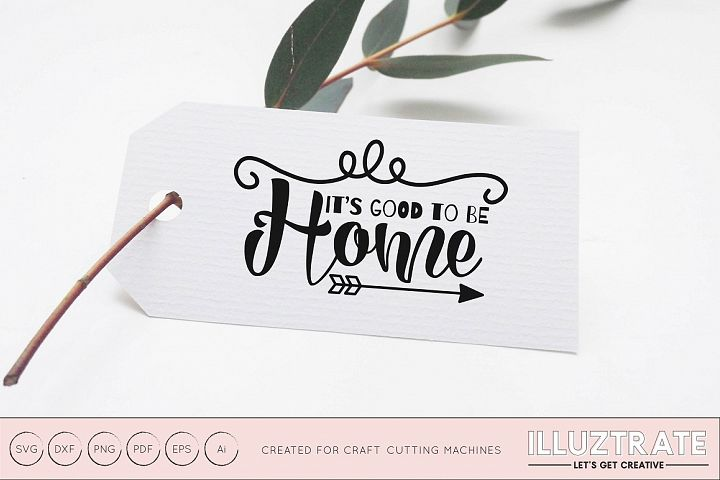 Its Good To Be Home SVG Cut File / DXF / PNG / VECTOR
