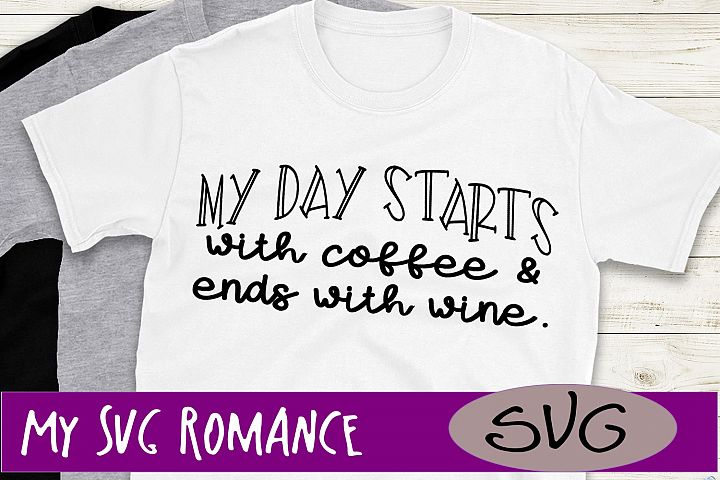 My Day Starts With Coffee and Ends With Wine SVG DXF PNG EPS