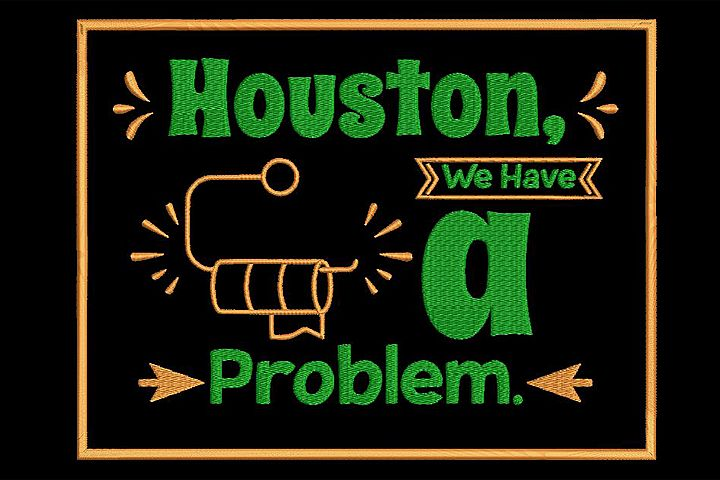 Houston, we have a problem embroidery design. Funny quote,