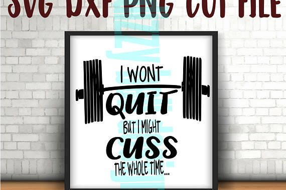 I wont QUIT but I might CUSS the whole time -Weight lifting tank Instant Download File Only Svg, Dxf, Png, Gym time,