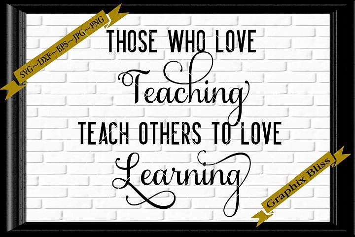 Those Who Love Teaching Teach Others To Love Learning svg