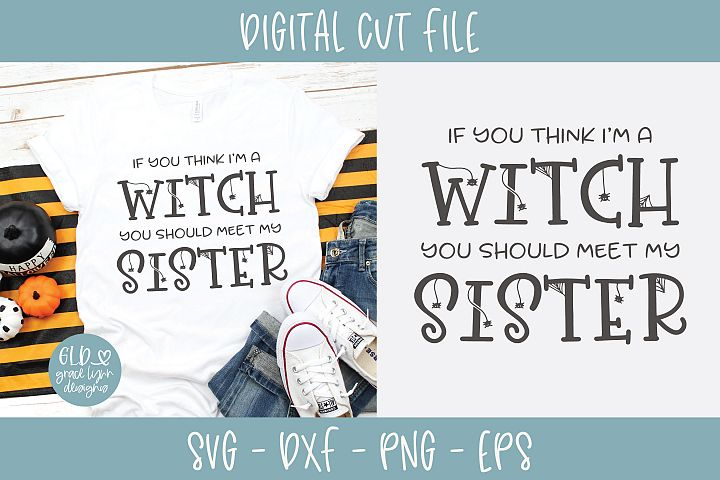 If You Think Im A Witch You Should Meet My Sister - SVG