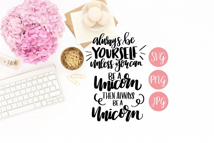 Always be a Unicorn SVG, PNG, JPEG