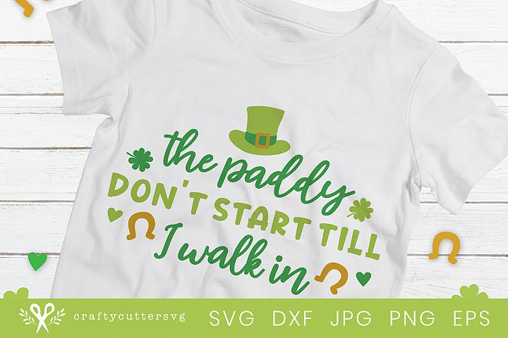 The paddy dont start till I walk in St Patricks Day Svg