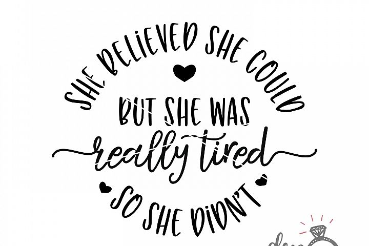 She Believed She Could But She Was Really Tired So She Didn