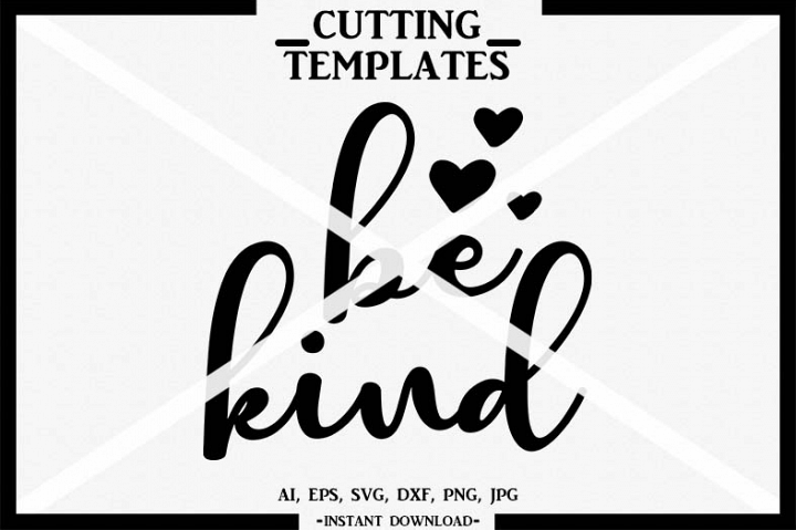 be kind, Silhouette, Cricut, Cut File, SVG, DXF, PNG, AI