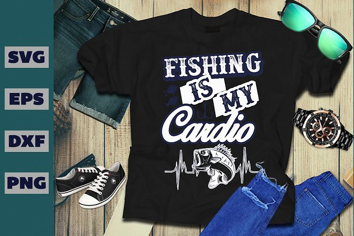 Fishing Is My Cardio T- Shirt Design
