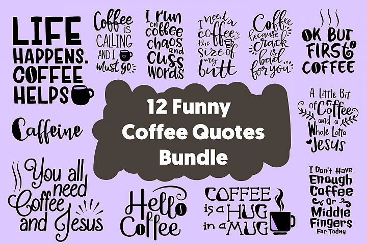 12 Funny Coffee Quotes Cut Files Bundle SVG DXF PNG PDF JPG