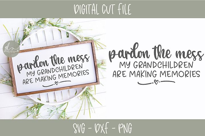 Pardon The Mess My Grandchildren Are Making Memories - SVG