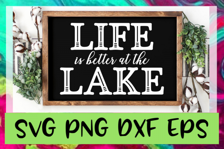 Life Is Better At The Lake SVG PNG DXF & EPS Design File