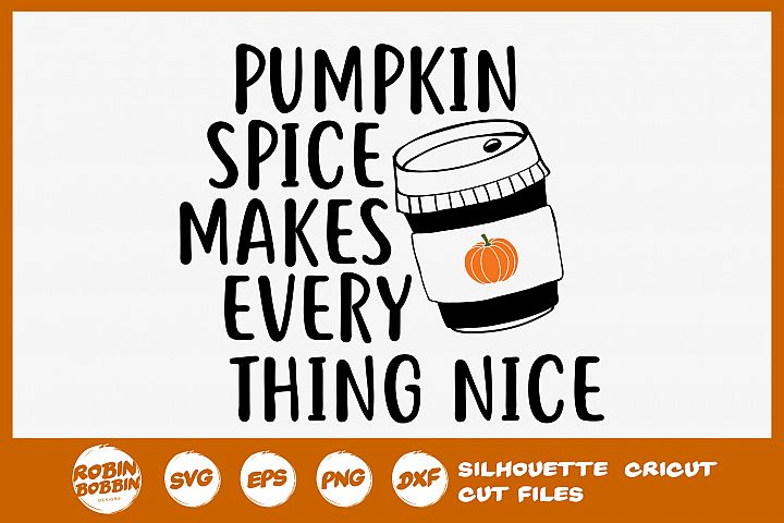 Pumpkin Spice Makes Every Thing Nice SVG - Autumn Quotes SVG