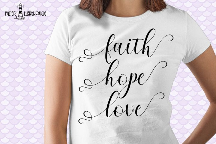 Faith Hope Love svg - Christian cut files, print, iron on