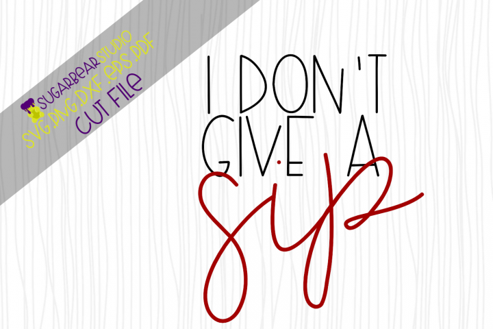 I Dont Give A Sip SVG