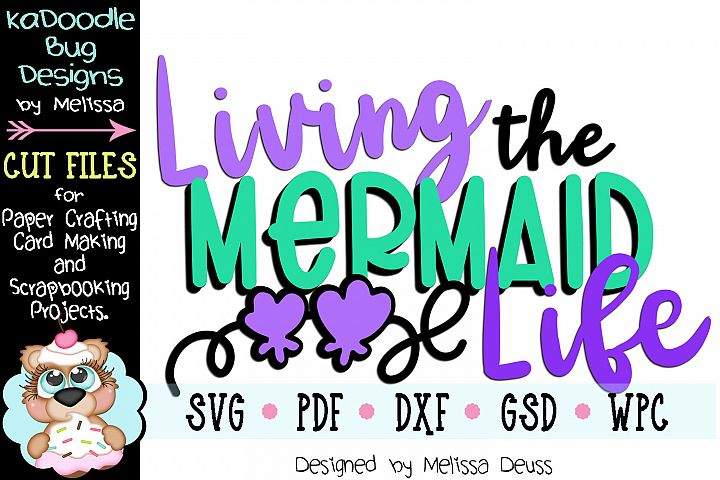 Living The Mermaid Life Cut File - SVG PDF DXF GSD WPC