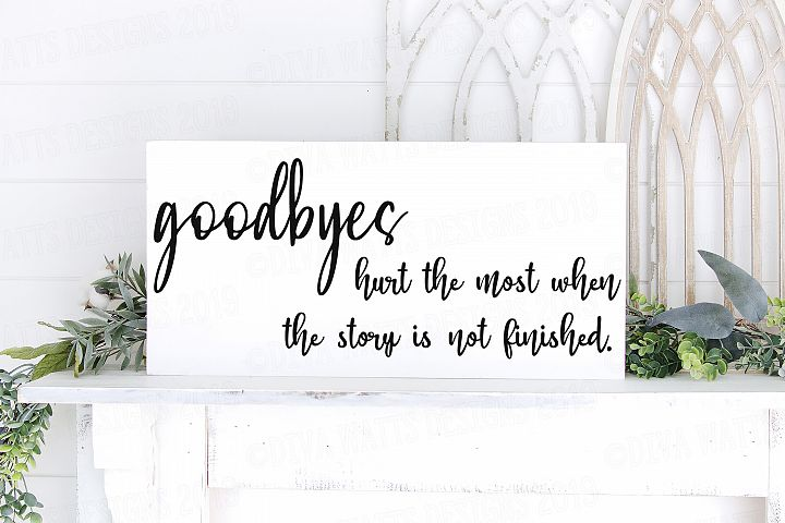 Goodbyes Hurt The Most When The Story Is Not Finished SVG