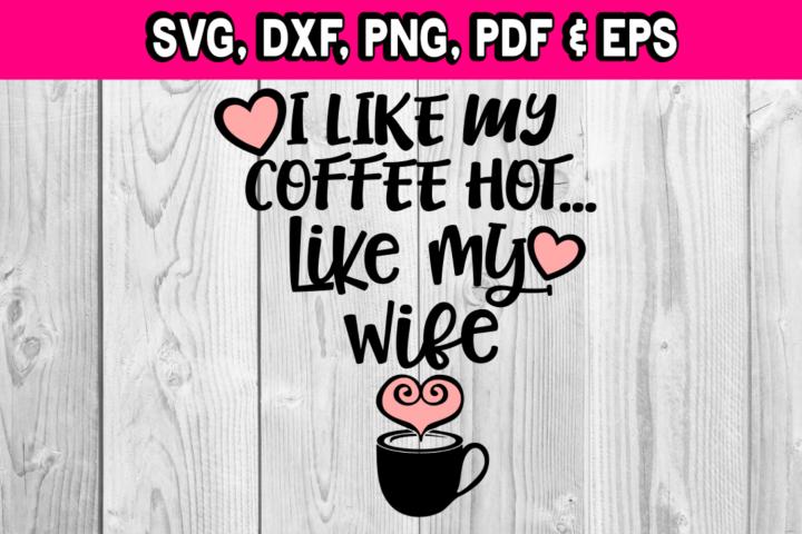 I like my coffee hot... like my wife