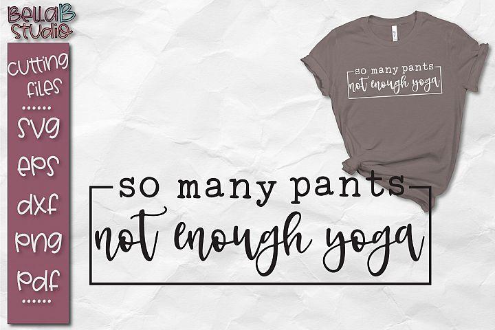 Sarcastic SVG, Funny SVG, So Many Pants Not Enough Yoga SVG