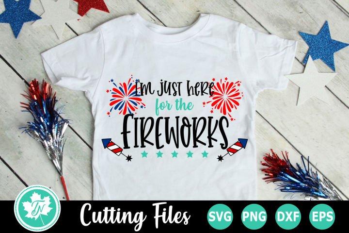 Im Just Here for the Fireworks - An American SVG Cut File