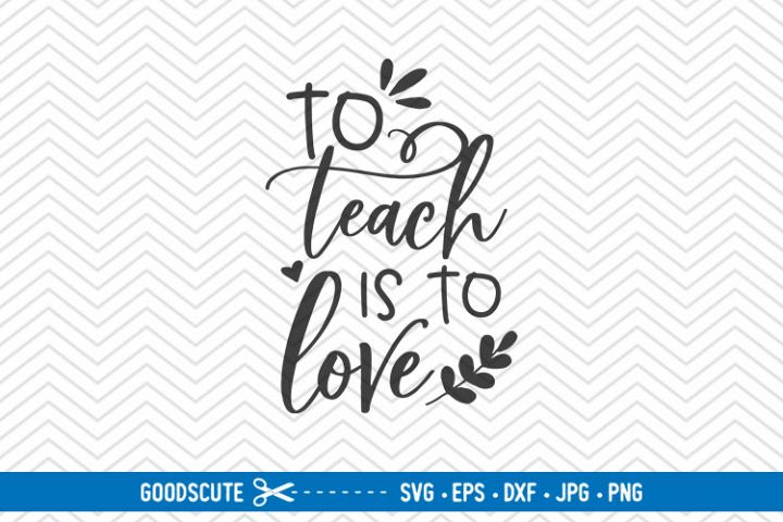 To Teach Is To Love - SVG EPS DXF PNG JPG