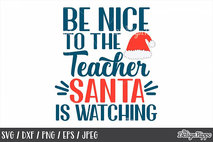 Christmas, Be Nice To The Teacher Santa Is Watching, SVG PNG
