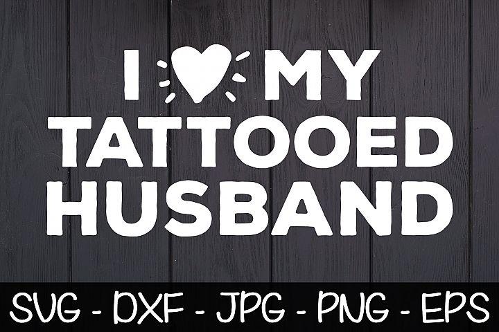 I Love My Tattooed Husband SVG Husband Shirt, Husband Gift