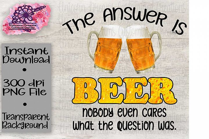 The Answer Is Beer Nobody Even Cares What The Question Was