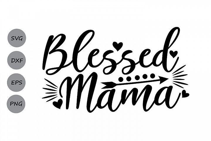 Blessed Mama Svg, Mothers Day Svg, Mom Svg, Mom Life Svg.