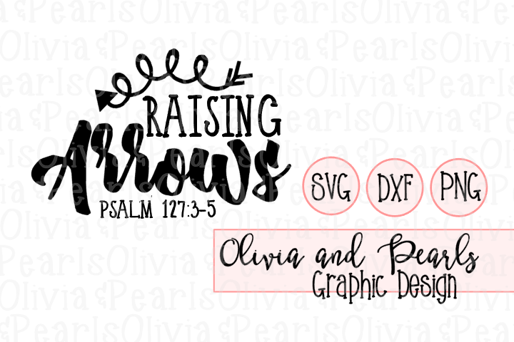 Raising Arrows, Psalm 127, Christian Design, Youth Group Design, Digital Cutting File, SVG, DXF, PNG for Cameo or Cricut Machine