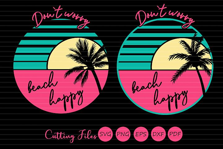 Dont worry beach happy | SVG Cut file | Summer | beach quote