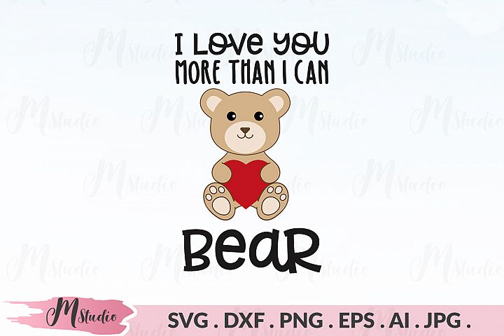 I Love You More Than I Can Bear svg