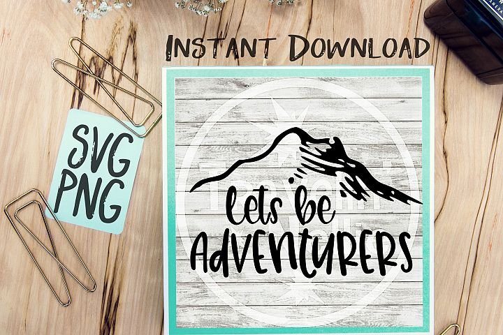 Lets Be Adventurers SVG PNG Cricut Cameo Silhouette Brother Scan & Cut Crafters Cutting Files for Vinyl Cutting Sign Making