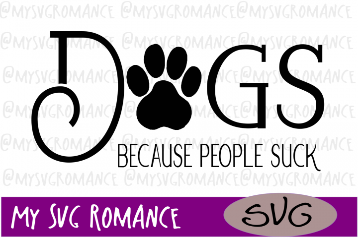 Dogs - Because People Suck SVG - Cut File