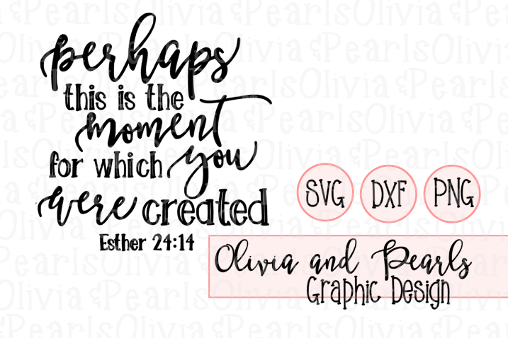 Perhaps This is the Moment for Which You Were Created, Christian Designs, Youth Group Designs, Digital Cutting File, SVG, DXF, PNG